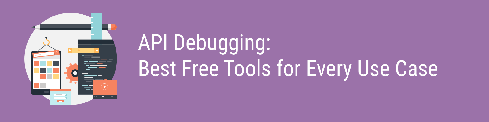 The Best Free REST API Debugging Tools for Developing APIs
